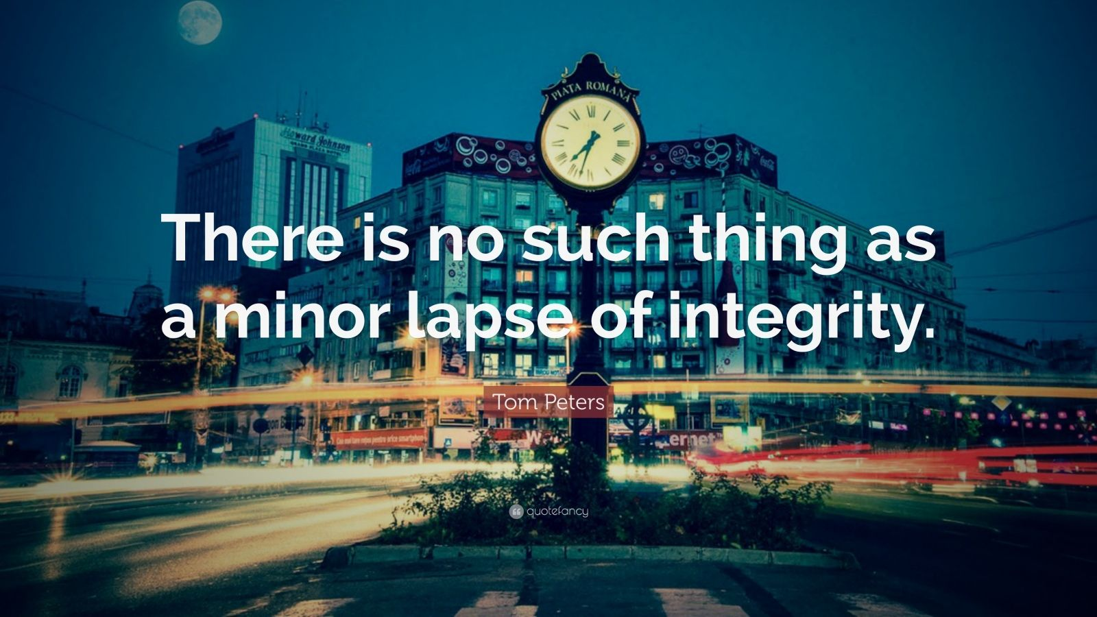 "Tom Peters Quote: ""There is no such thing as a minor lapse of integrity."""