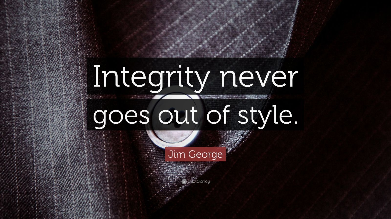 "Jim George Quote: ""Integrity never goes out of style."""