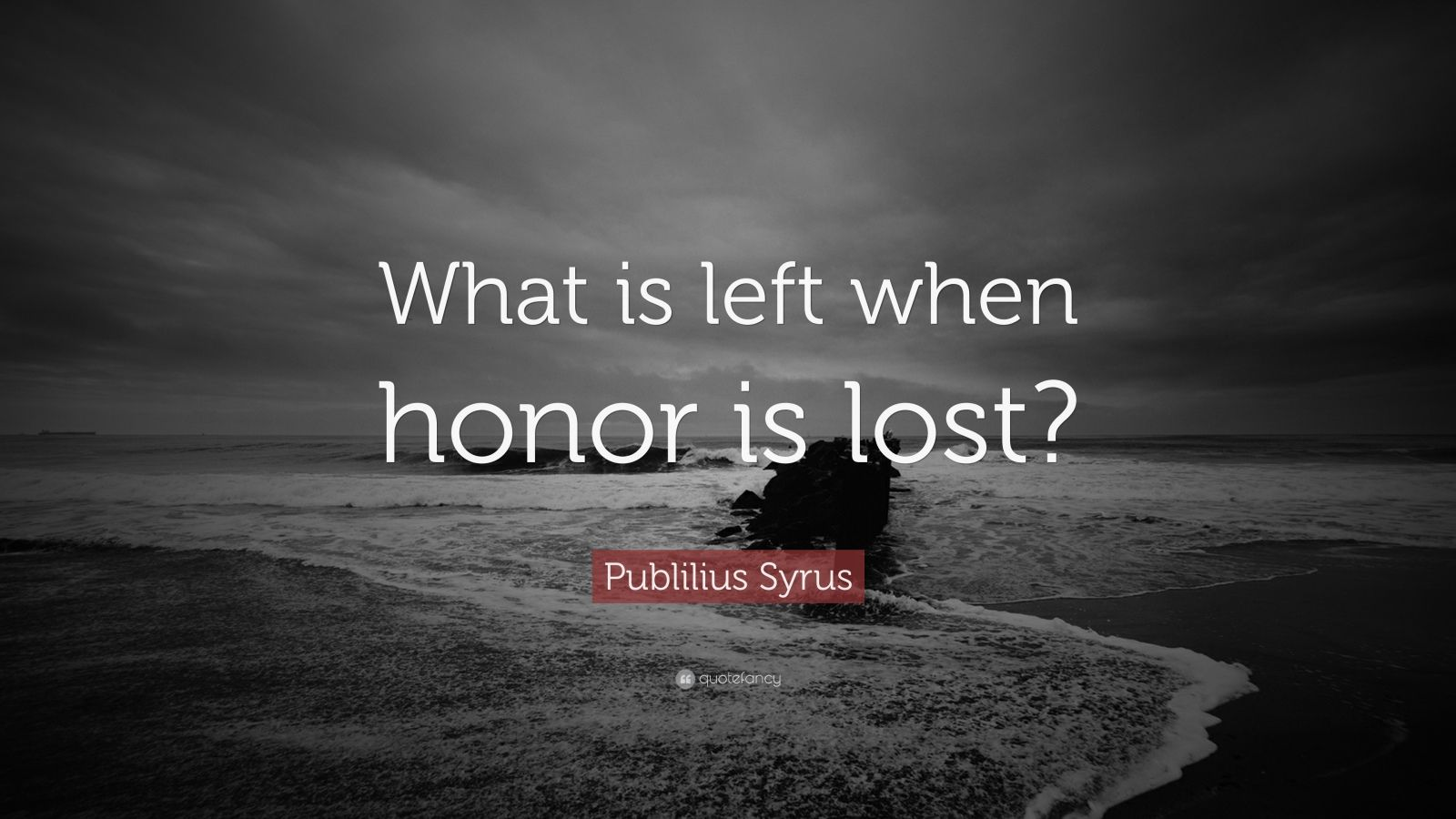 "Publilius Syrus Quote: ""What is left when honor is lost?"""