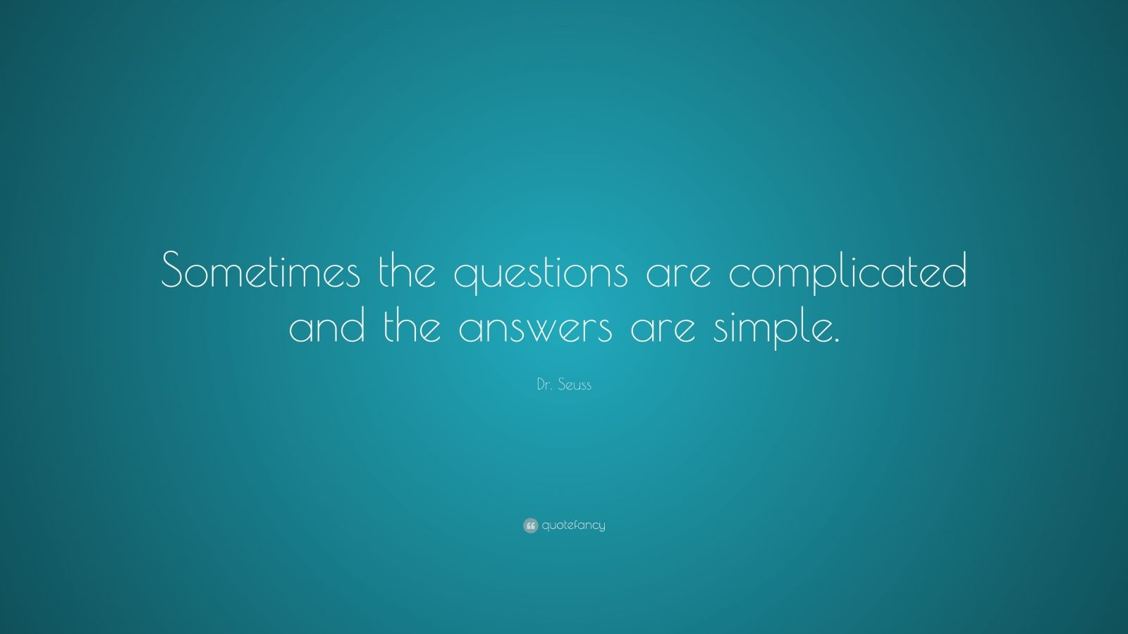 "Dr. Seuss Quote: ""Sometimes the questions are complicated and the answers are simple."""