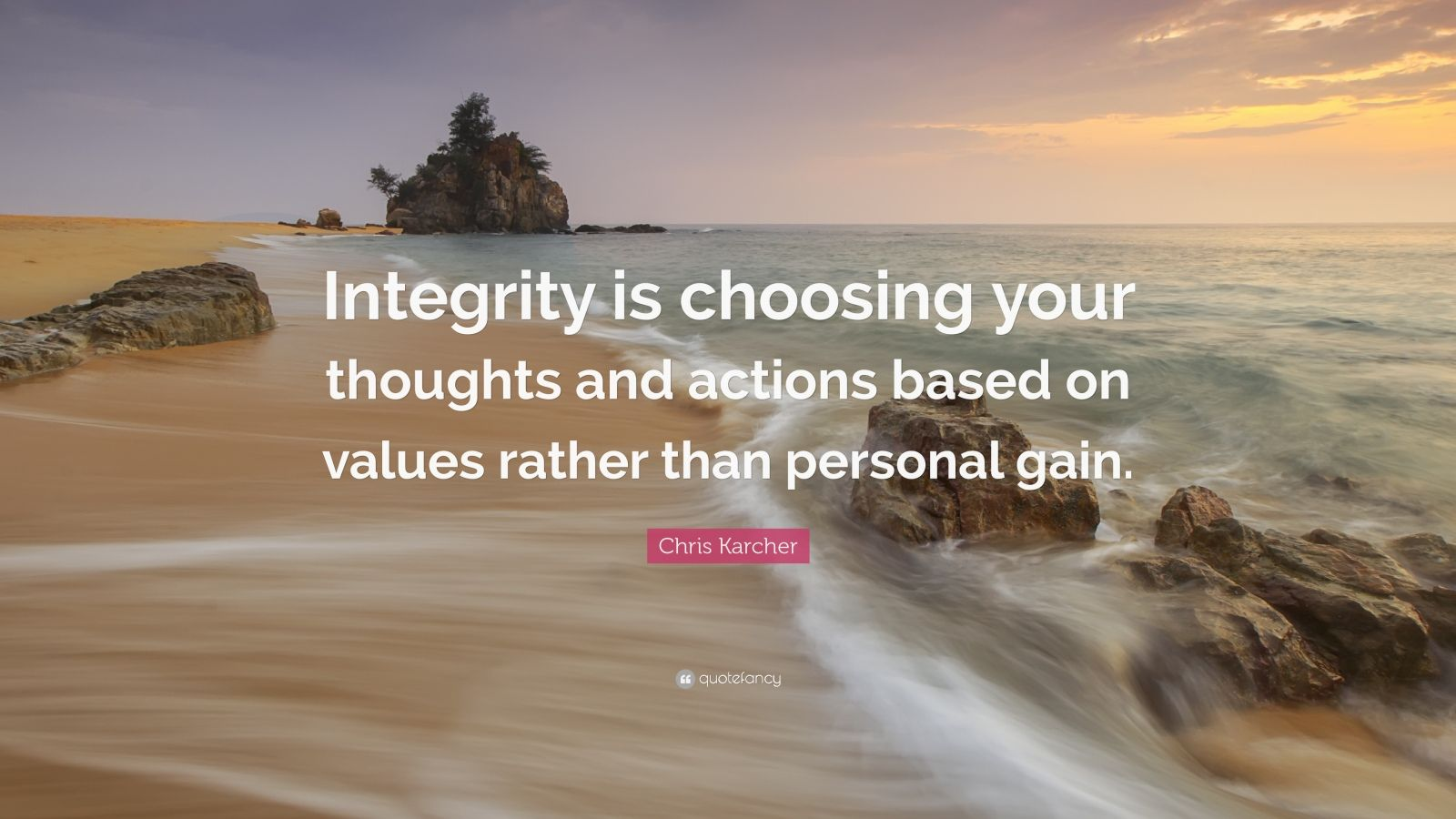 "Chris Karcher Quote: ""Integrity is choosing your thoughts and actions based on values rather than personal gain."""