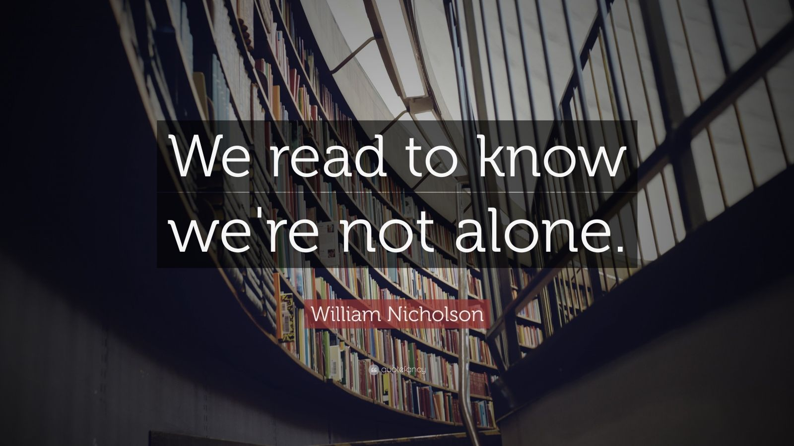 we read to know we are not alone essay William nicholson — 'we read to know we're not alone'.