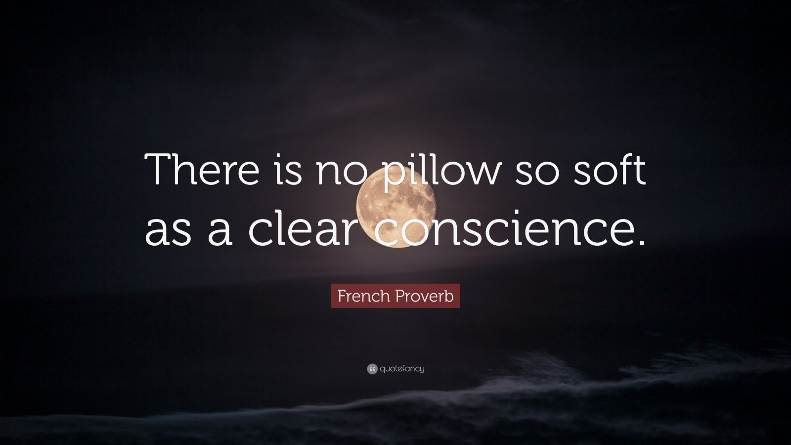 "French Proverb Quote: ""There is no pillow so soft as a clear conscience."""