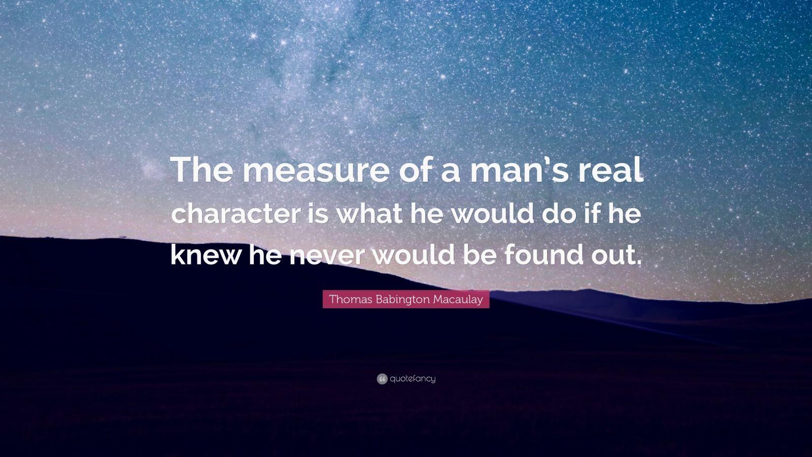 https://quotefancy.com/media/wallpaper/1600x900/58840-Thomas-Babington-Macaulay-Quote-The-measure-of-a-man-s-real.jpg