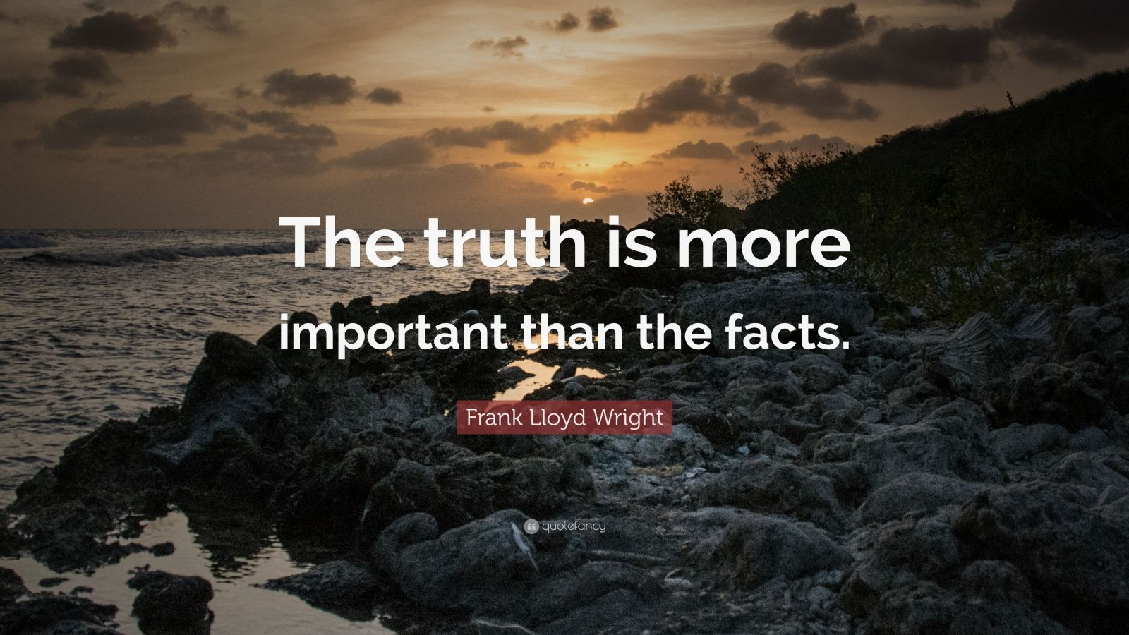 "Frank Lloyd Wright Quote: ""The truth is more important than the facts."""