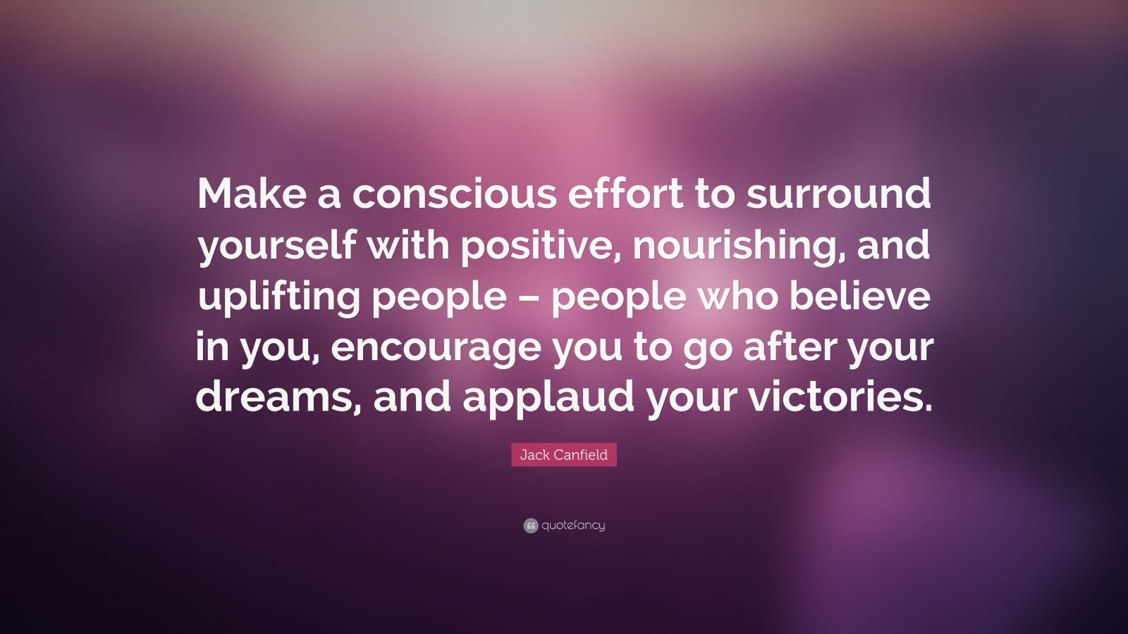 """Jack Canfield Quote: """"Make A Conscious Effort To Surround"""