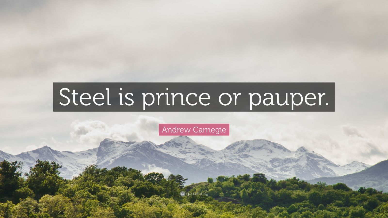 """Andrew Carnegie Quote: """"Steel is prince or pauper."""""""