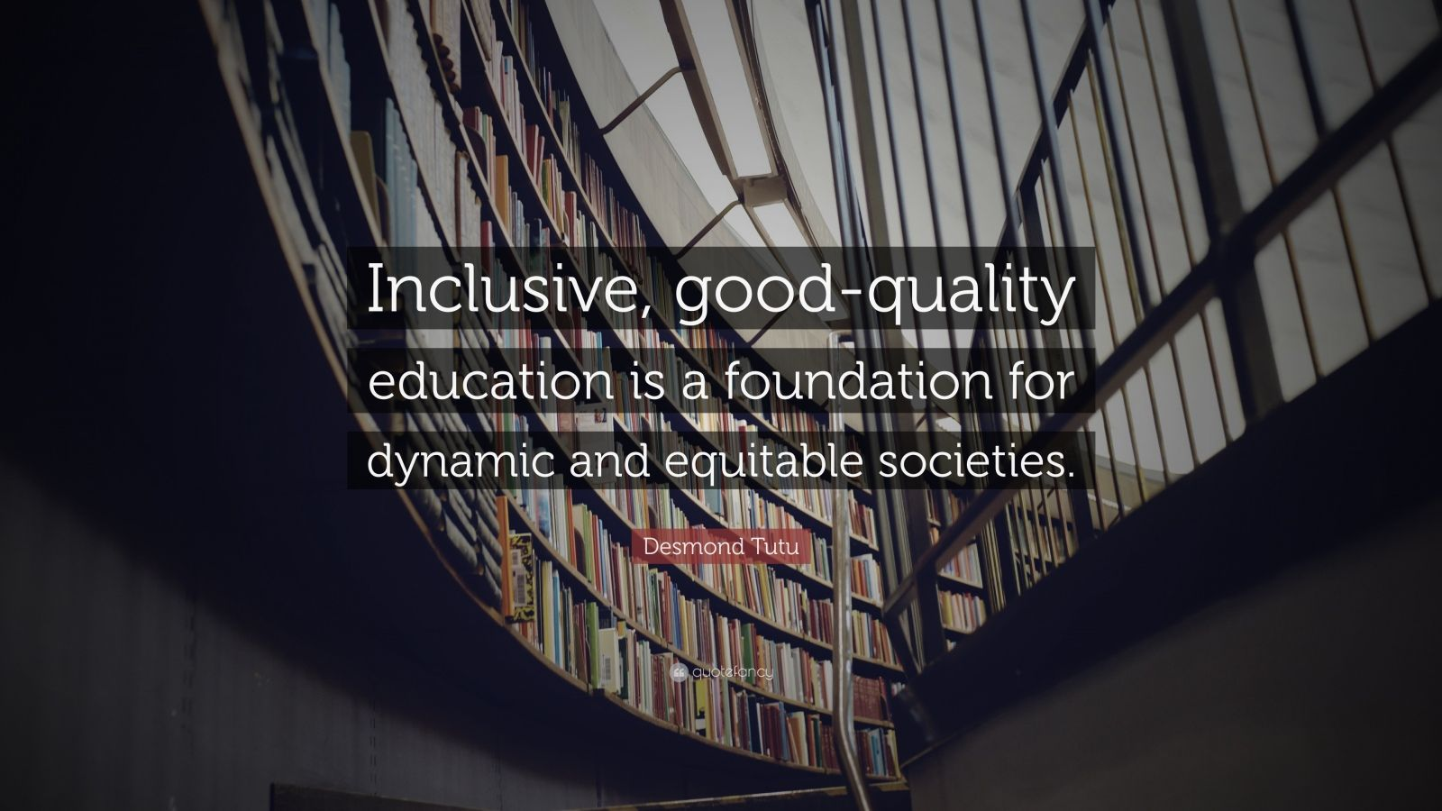 "Desmond Tutu Quote: ""Inclusive, good-quality education is a foundation for dynamic and equitable societies."""