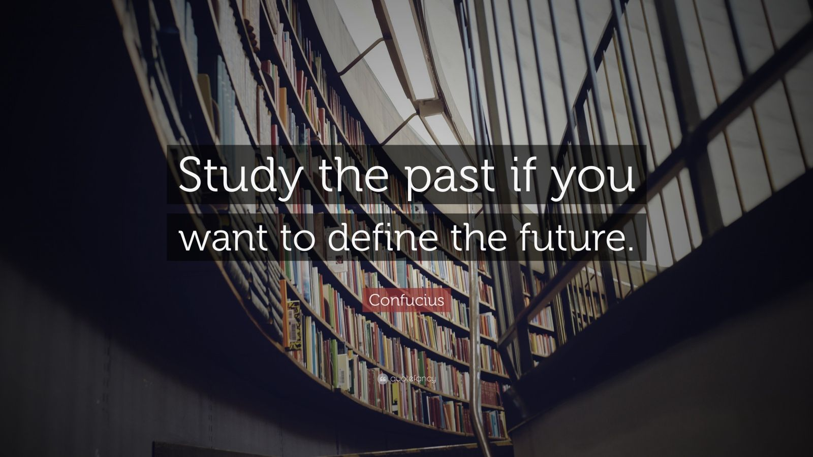 "Confucius Quote: ""Study the past if you want to define the future."""