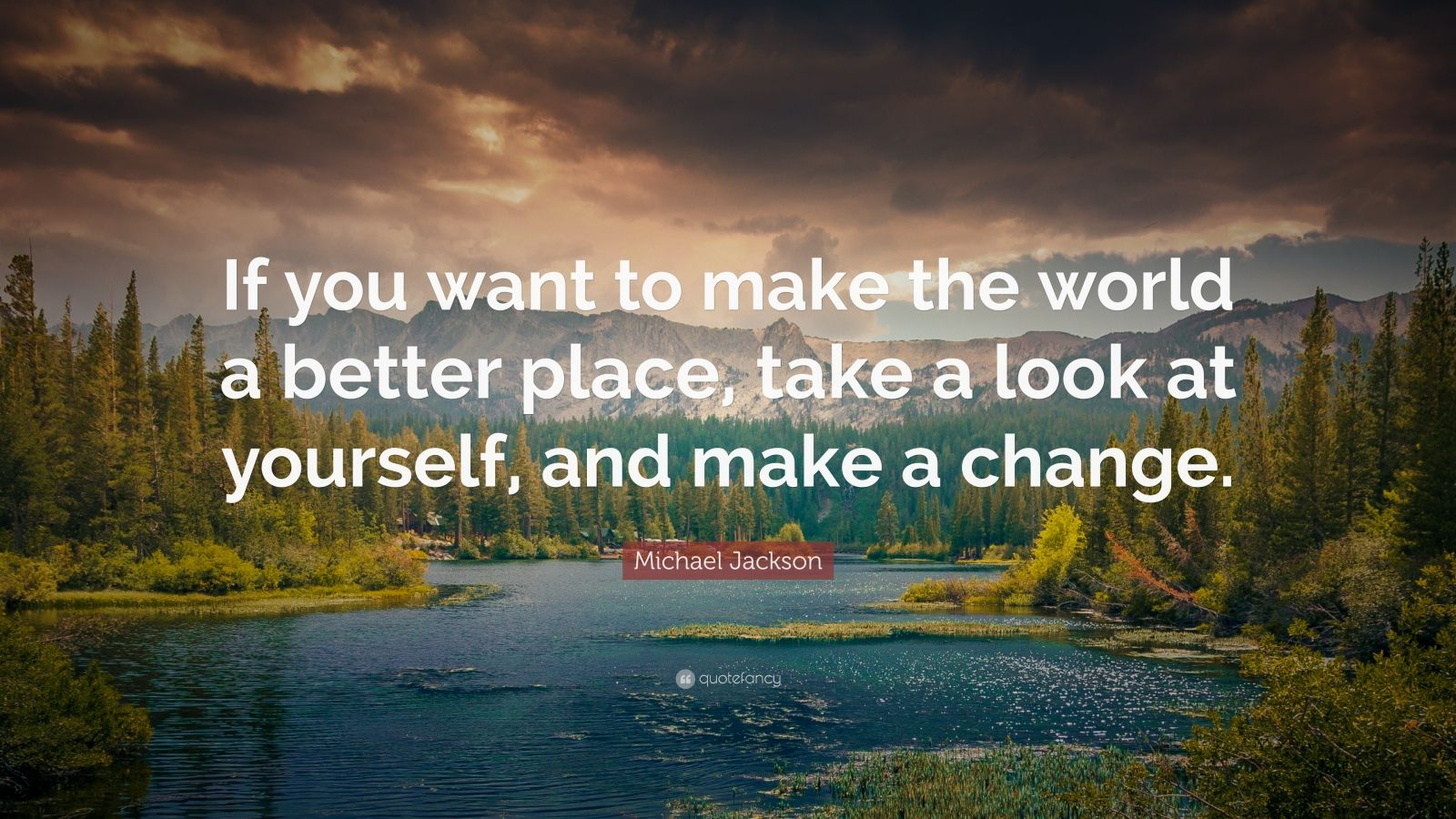 "Michael Jackson Quote: ""If you want to make the world a better place, take a look at yourself, and make a change."""