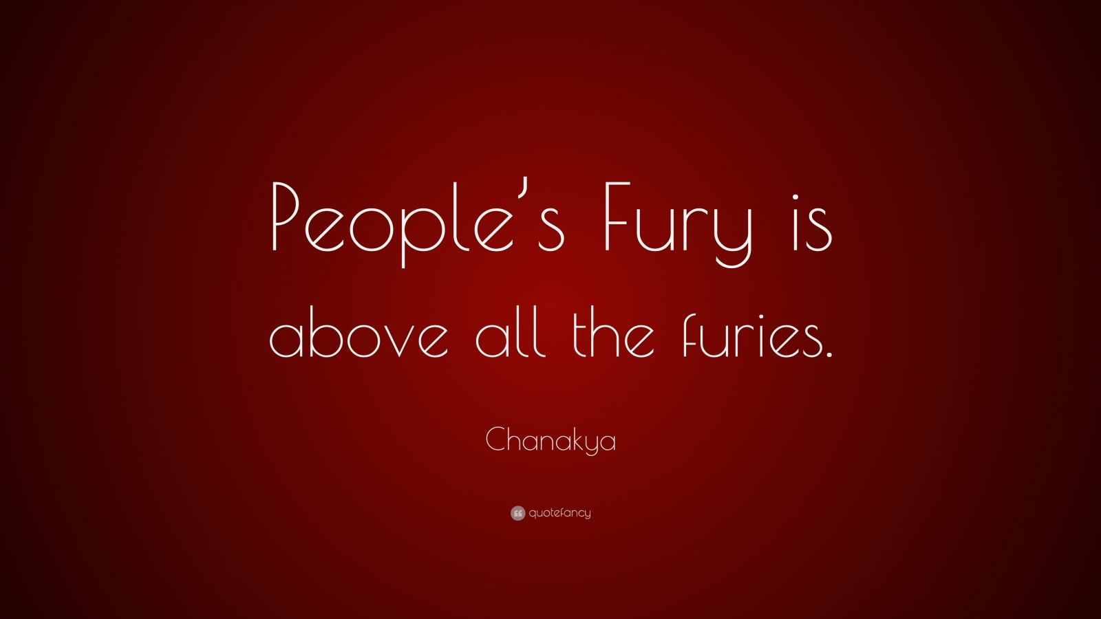 """Chanakya Quote: """"People's Fury is above all the furies."""""""