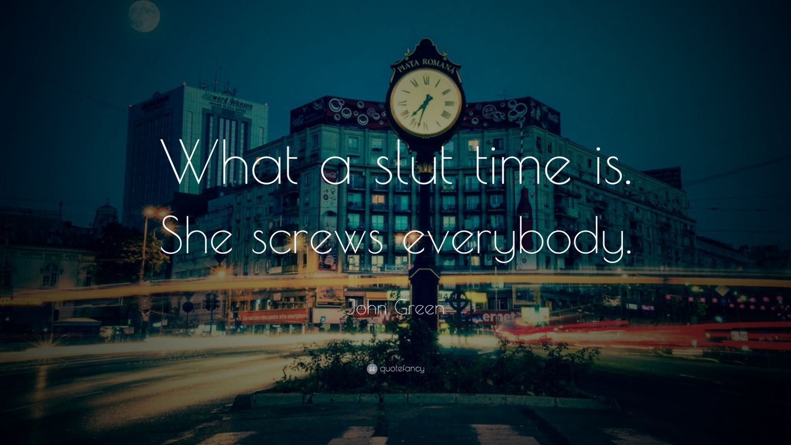 "John Green Quote: ""What a slut time is. She screws everybody."""