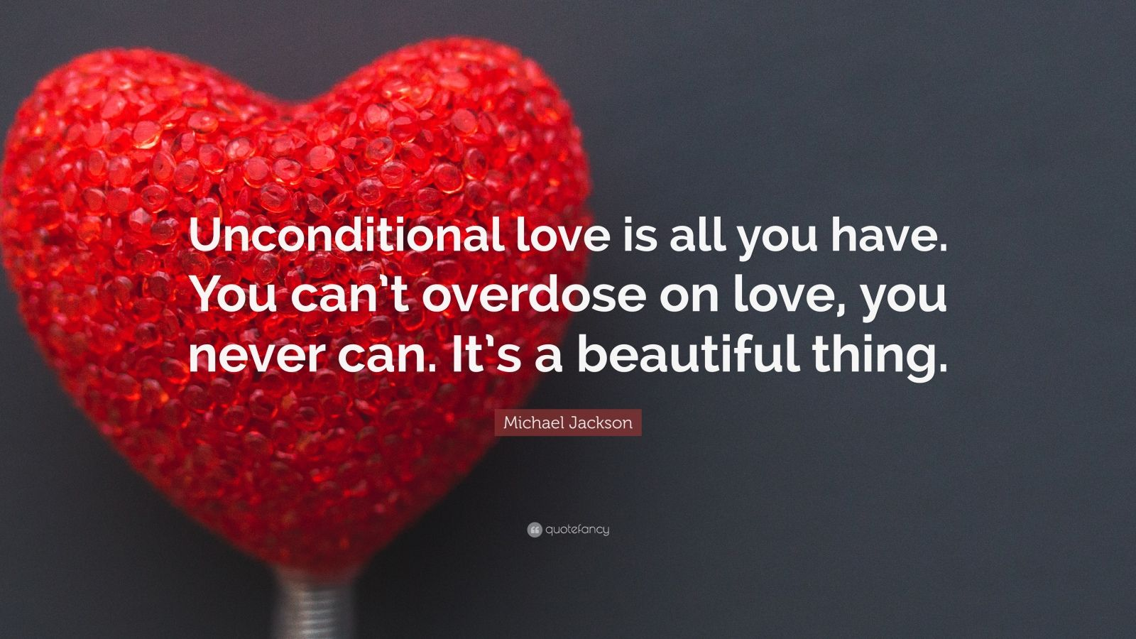 Unconditional Love Quotes Wallpaper : Michael Jackson Quote: ?Unconditional love is all you have ...