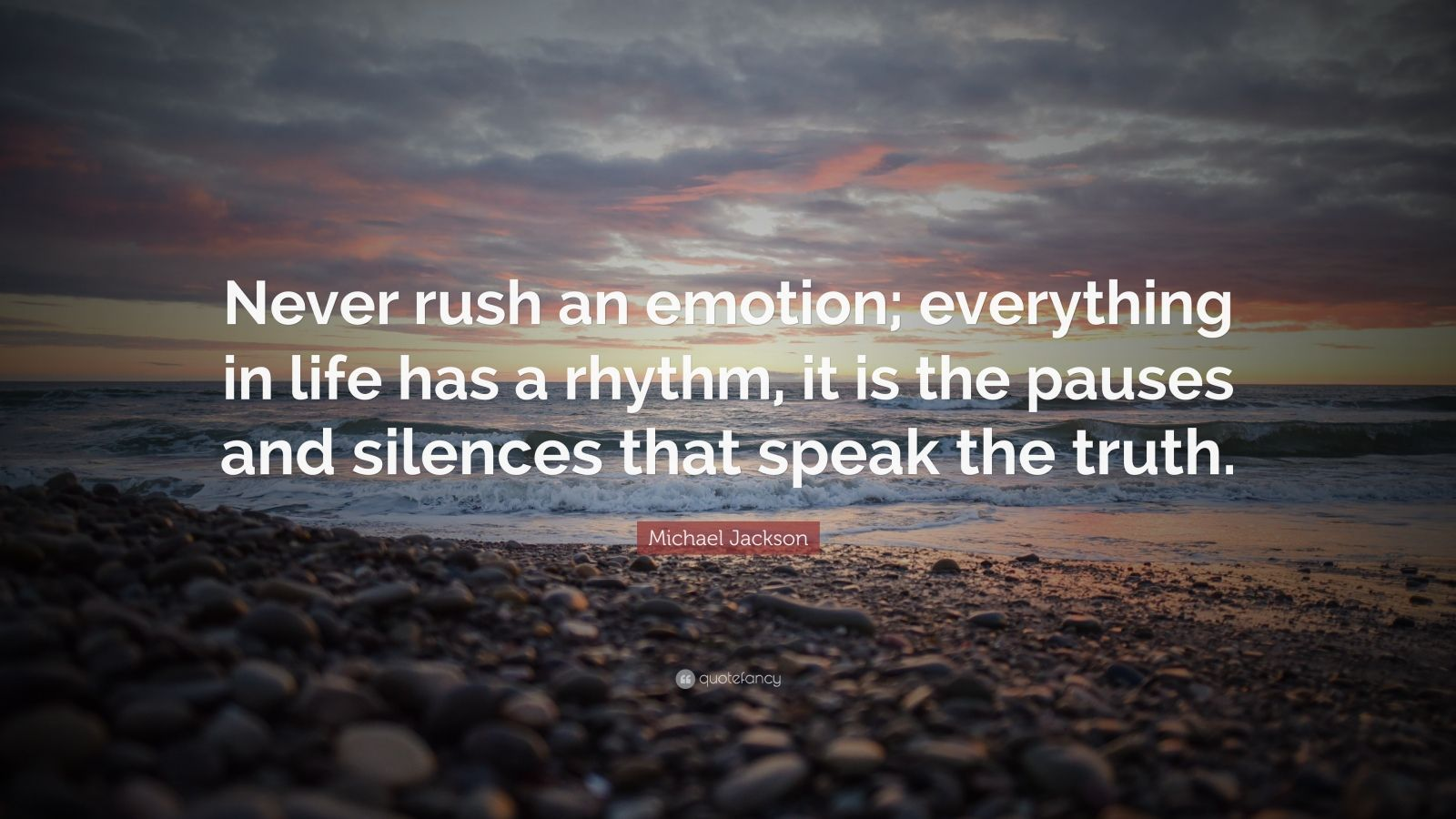 "Quotes About Rushing Life: Michael Jackson Quote: ""Never Rush An Emotion; Everything"