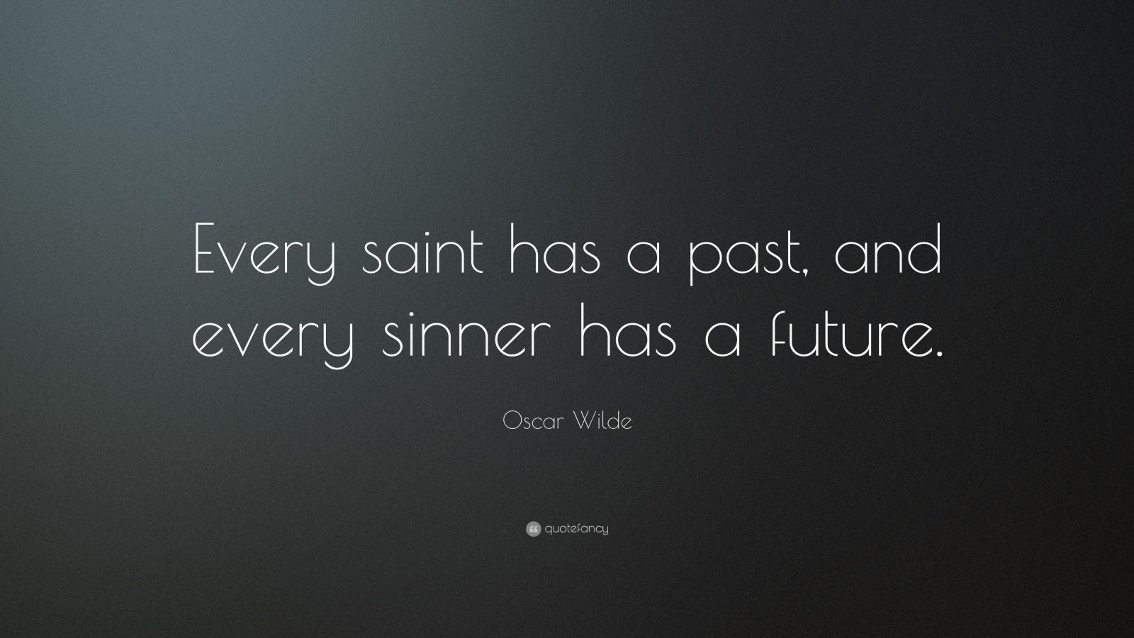 "Oscar Wilde Quote: ""Every saint has a past, and every sinner has a future."""