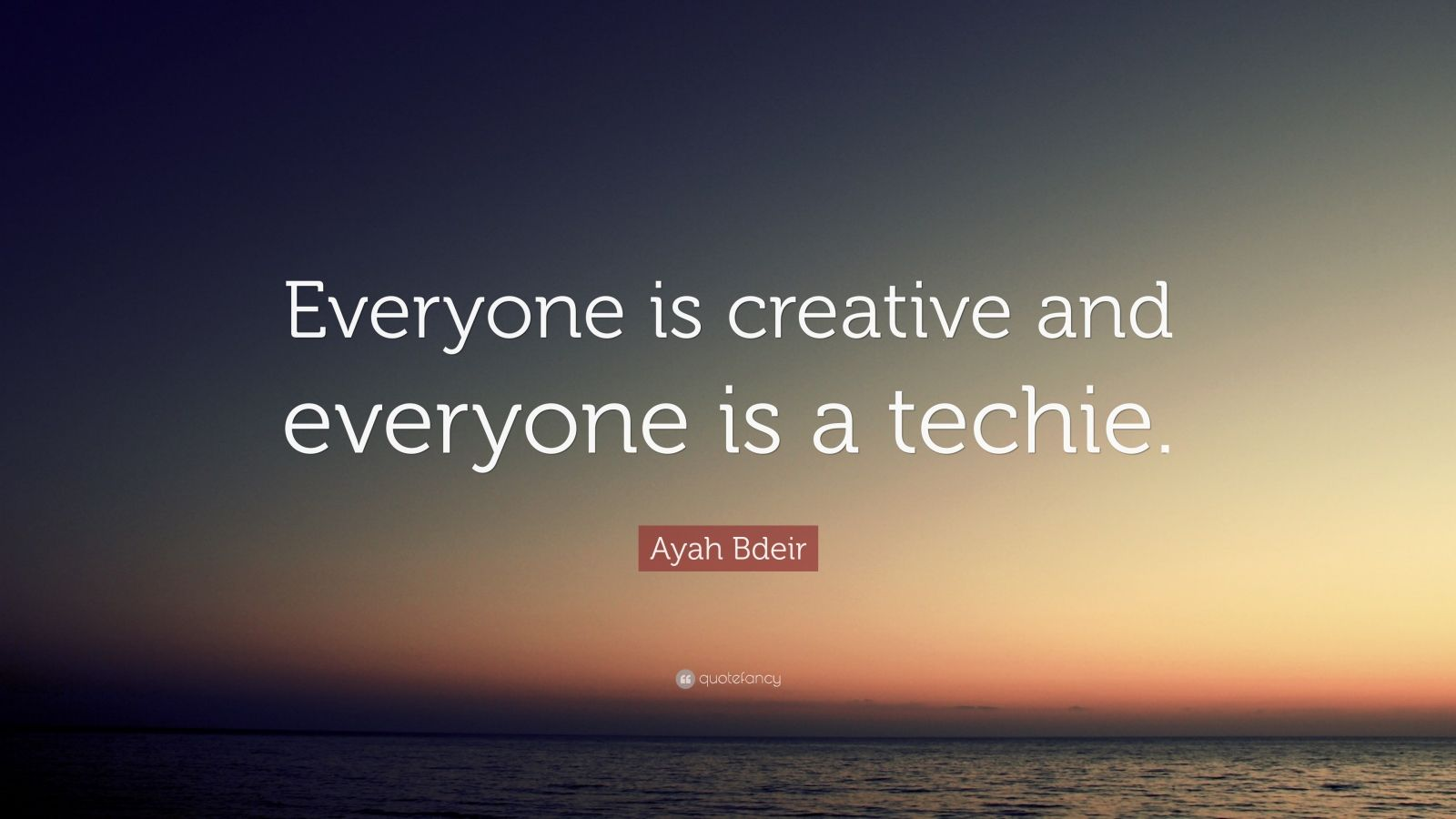 "Ayah Bdeir Quote: ""Everyone is creative and everyone is a techie."""