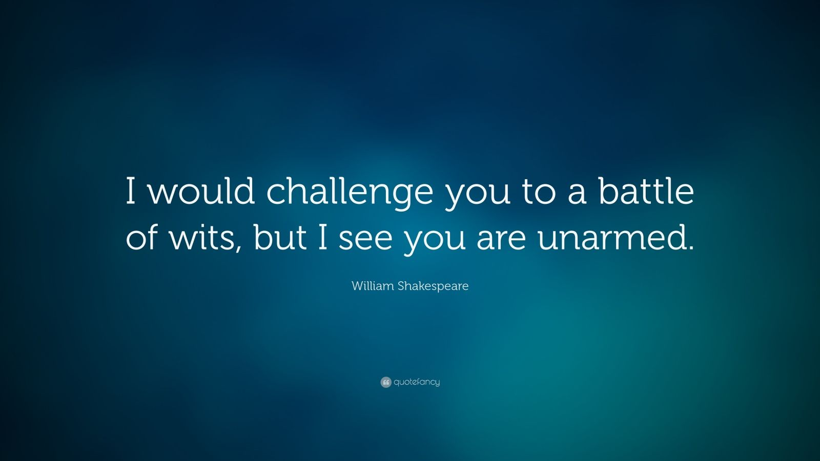 William Shakespeare Quote I Would Challenge You To A