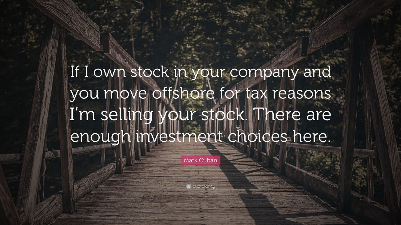 "Mark Cuban Quote: ""If I own stock in your company and you move offshore for tax reasons I'm selling your stock. There are enough investment choices here."""