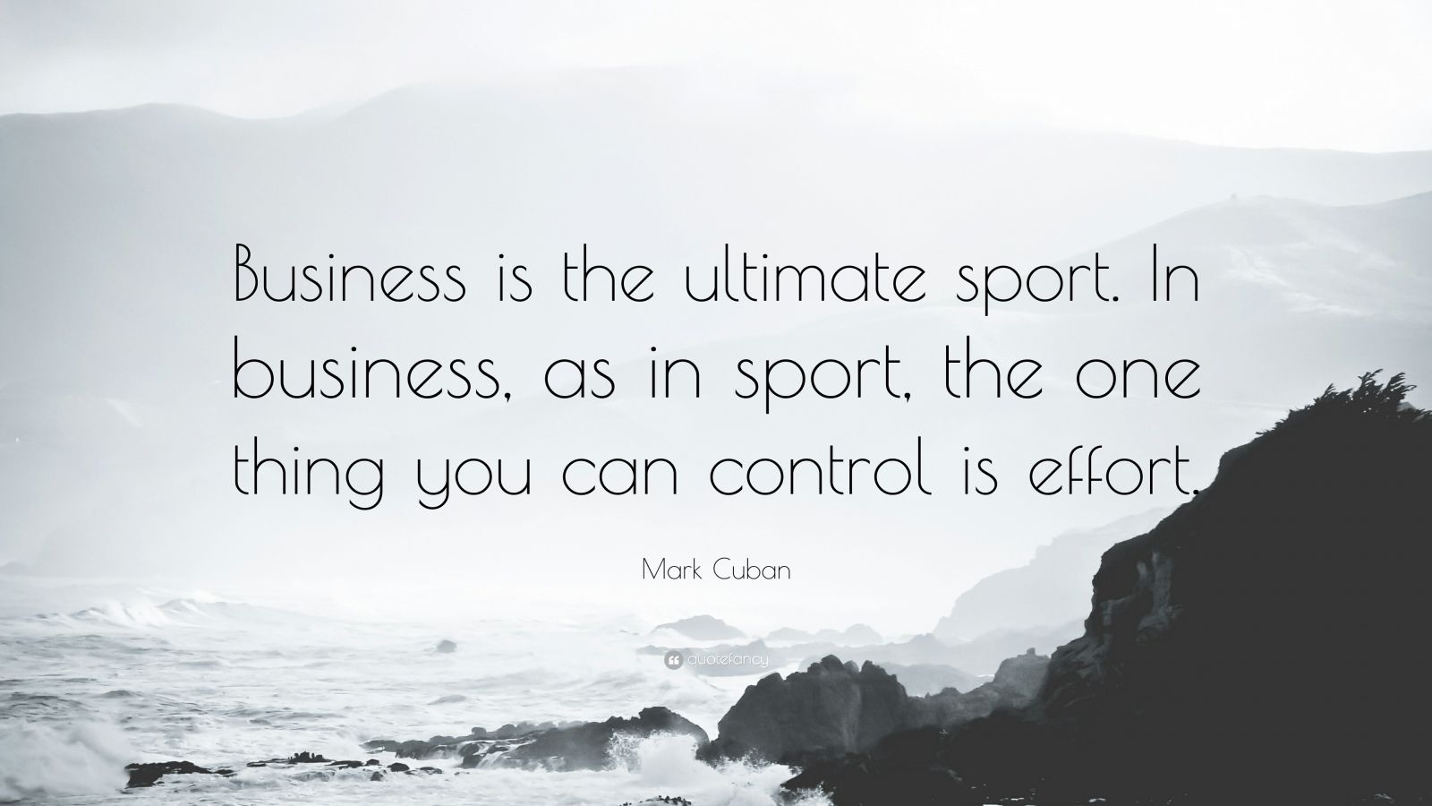 "Mark Cuban Quote: ""Business is the ultimate sport. In business, as in sport, the one thing you can control is effort."""