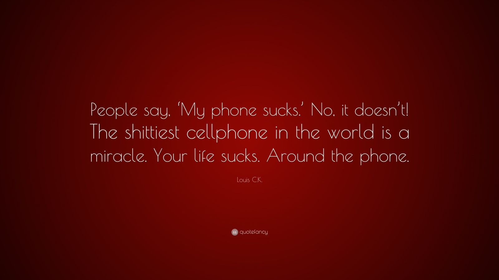 Louis c k quote people say my phone sucks no it - The world is yours wallpaper ...