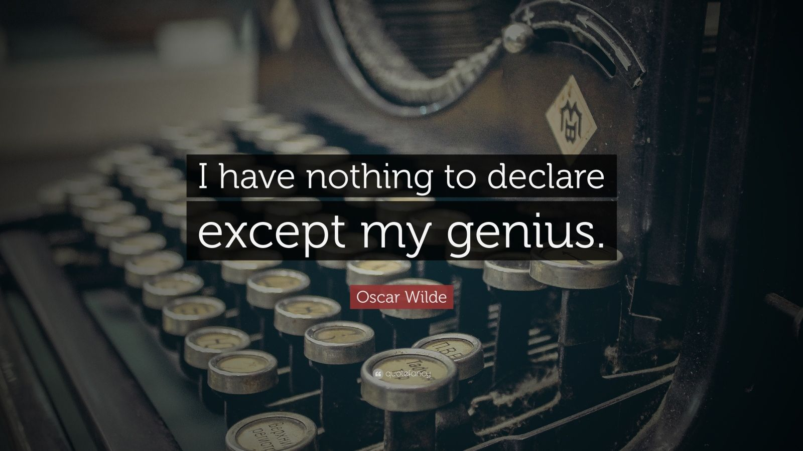 "Oscar Wilde Quote: ""I have nothing to declare except my genius."""