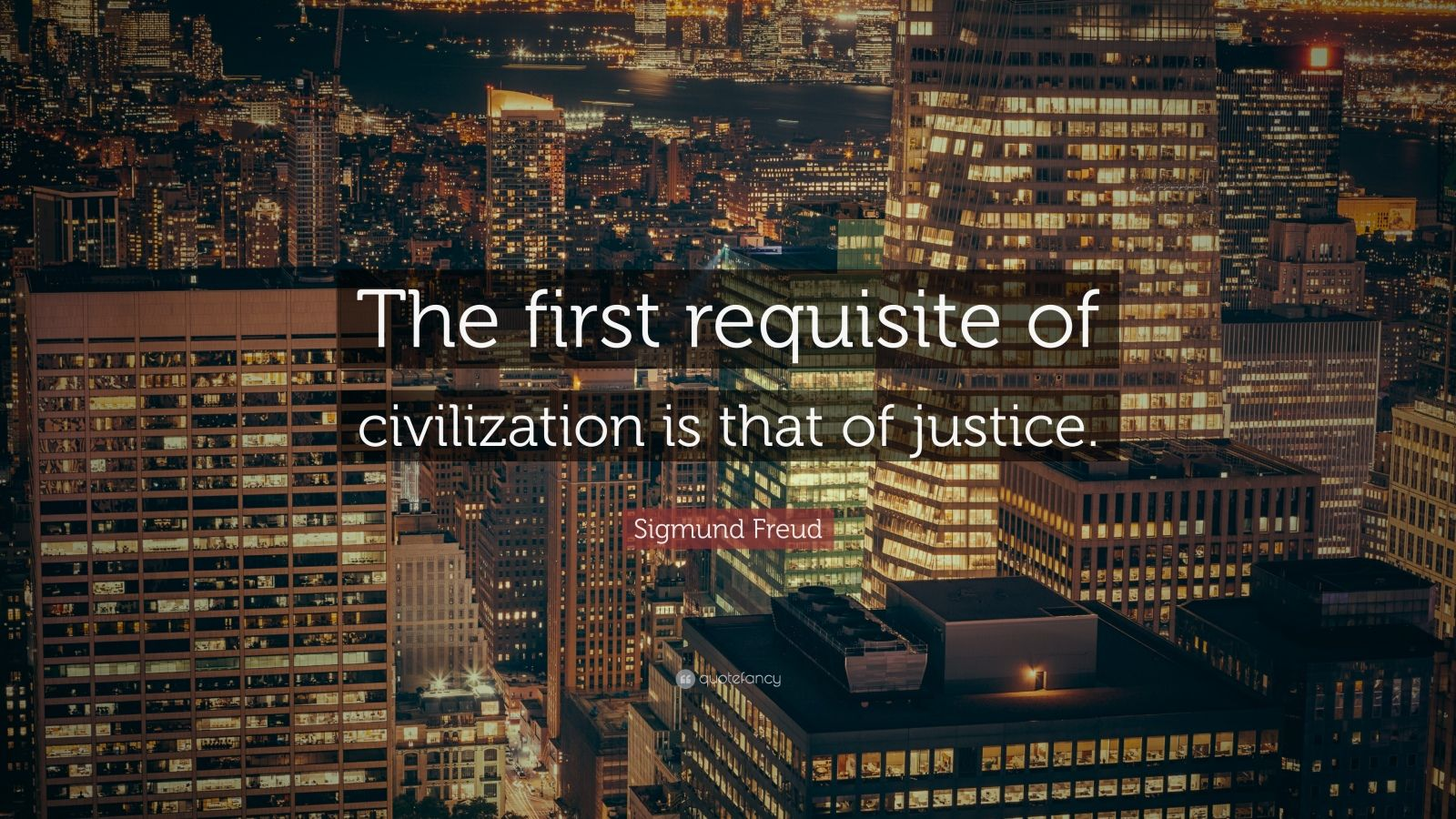 """Sigmund Freud Quote: """"The first requisite of civilization is that of justice."""""""