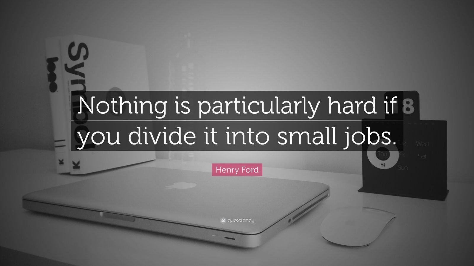 "Henry Ford Quote: ""Nothing is particularly hard if you divide it into small jobs."""
