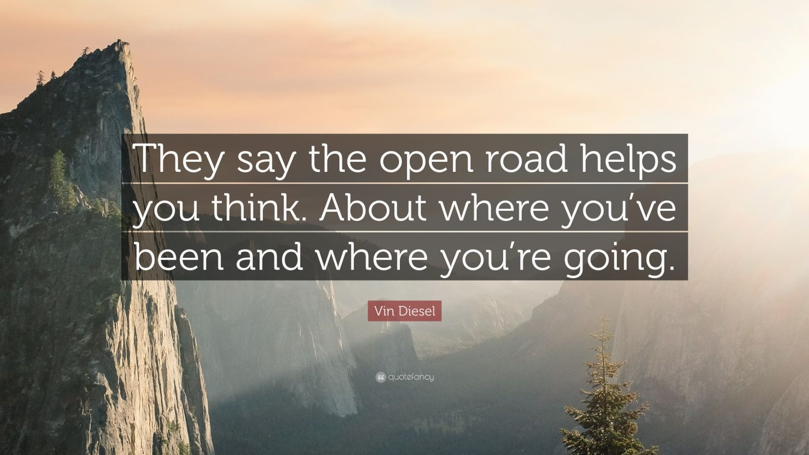 """Vin Diesel Inspirational Quotes: Vin Diesel Quote: """"They Say The Open Road Helps You Think"""