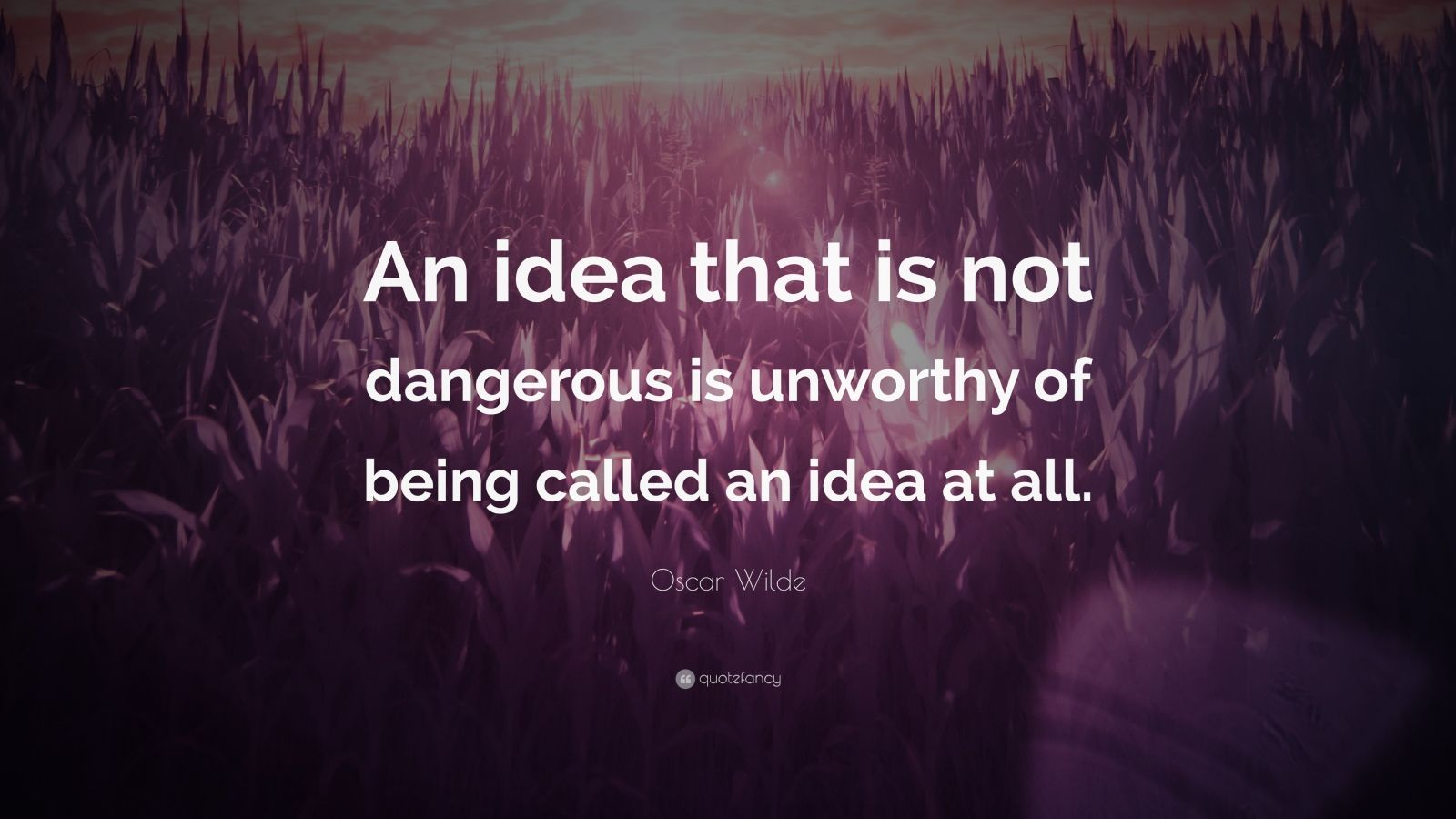Quotes For Unworthy Friends : Oscar wilde quote an idea that is not dangerous