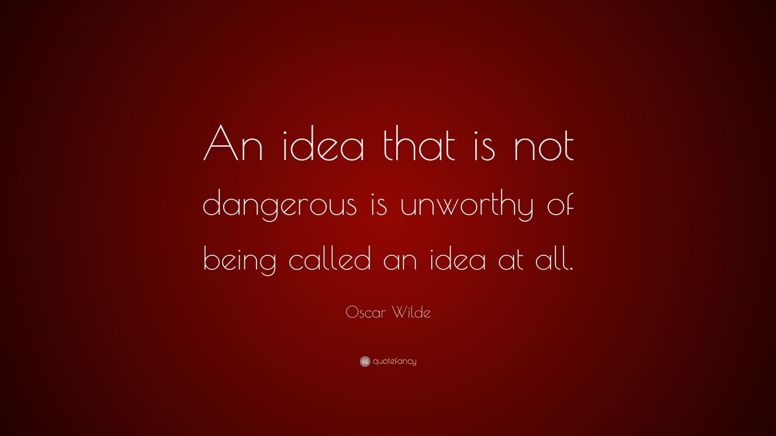 Quotes For Unworthy Friends : Oscar wilde quotes dangerous ideas quotesgram