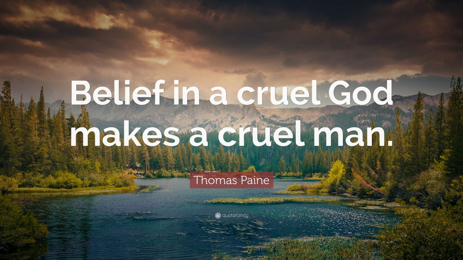"Thomas Paine Quote: ""Belief in a cruel God makes a cruel man."""