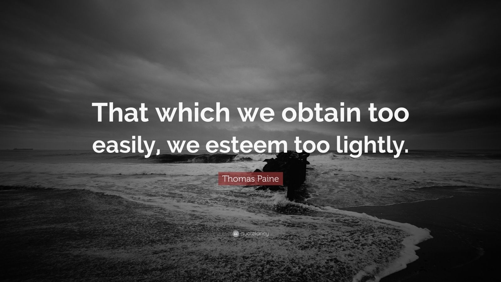 "Thomas Paine Quote: ""That which we obtain too easily, we esteem too lightly."""