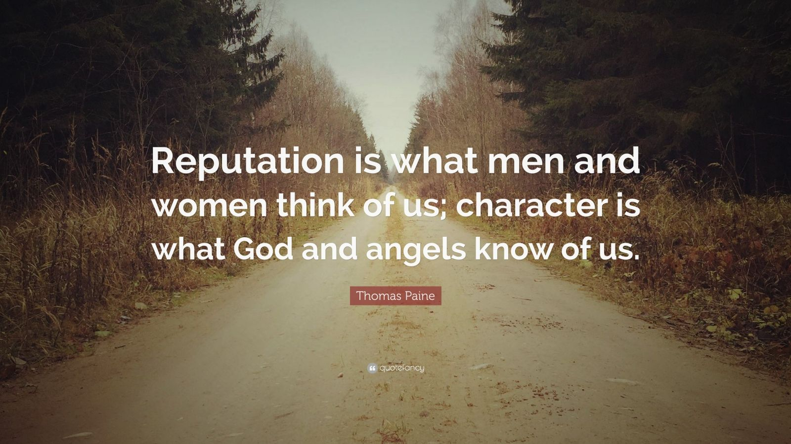 "Thomas Paine Quote: ""Reputation is what men and women think of us; character is what God and angels know of us."""