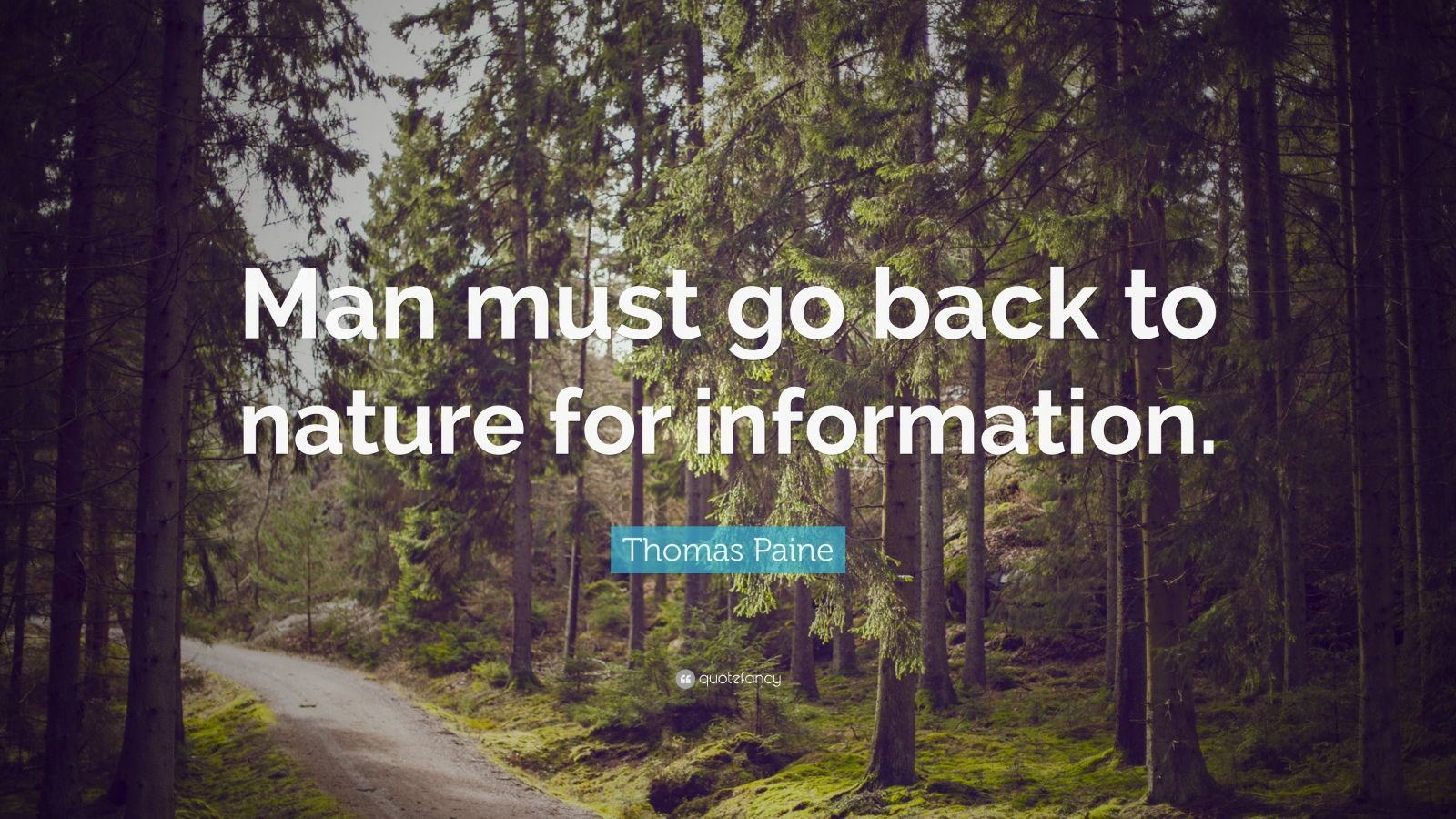 "Thomas Paine Quote: ""Man must go back to nature for information."""