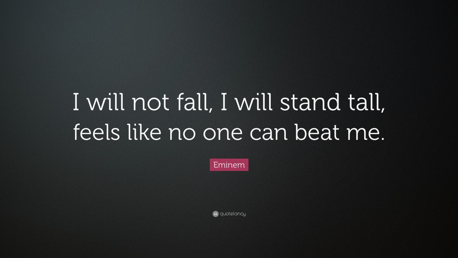 Eminem Quote: U201cI Will Not Fall, I Will Stand Tall, Feels Like