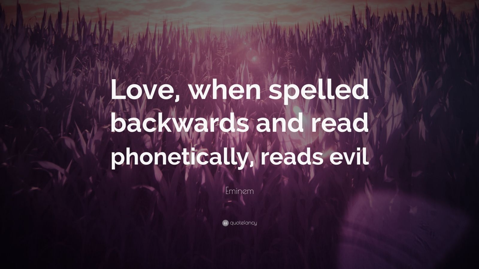 """Eminem Quote: """"Love, When Spelled Backwards And Read"""
