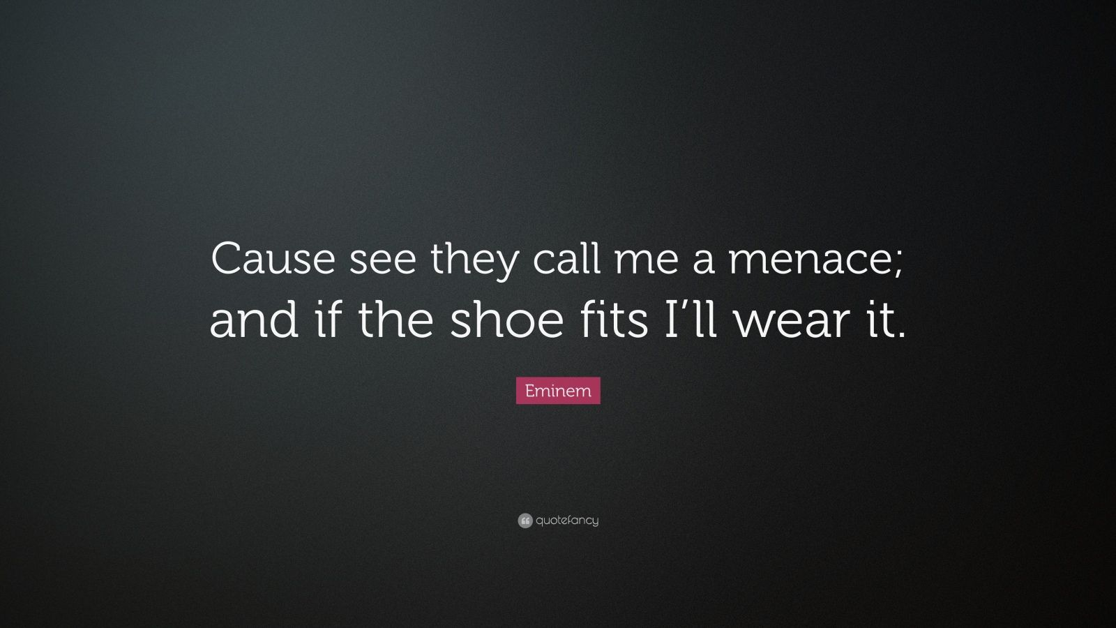 """Eminem Quote: """"Cause See They Call Me A Menace; And If The"""
