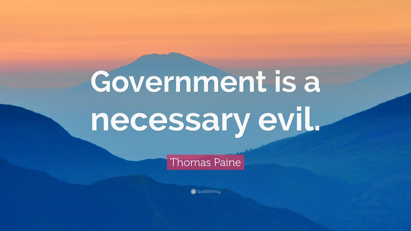 """Thomas Paine Quote: """"Government is a necessary evil."""""""
