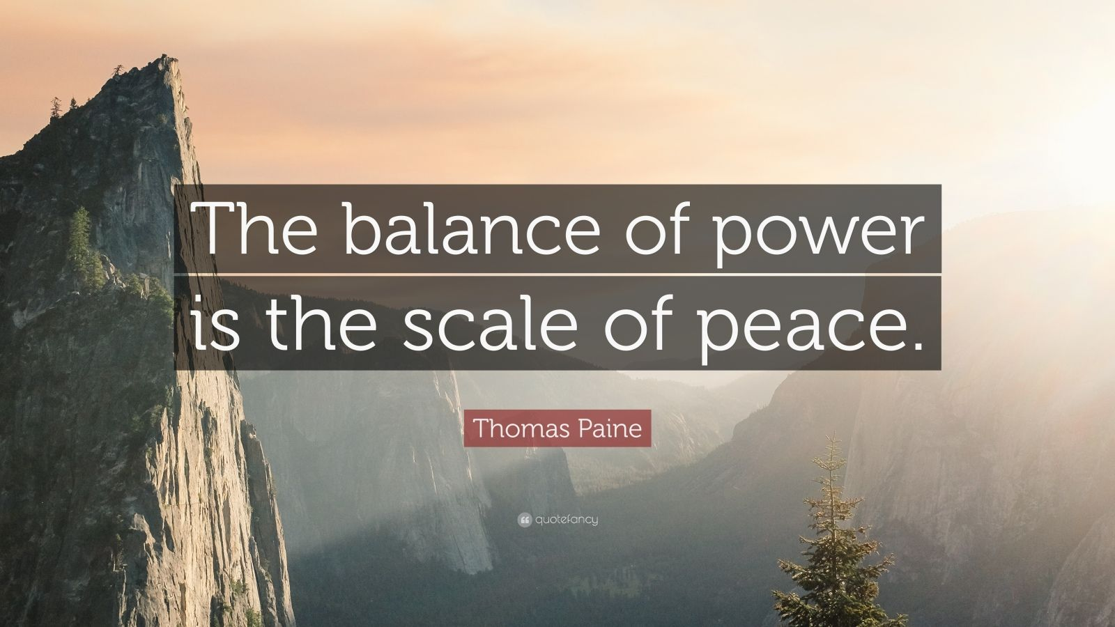 "Thomas Paine Quote: ""The balance of power is the scale of peace."""
