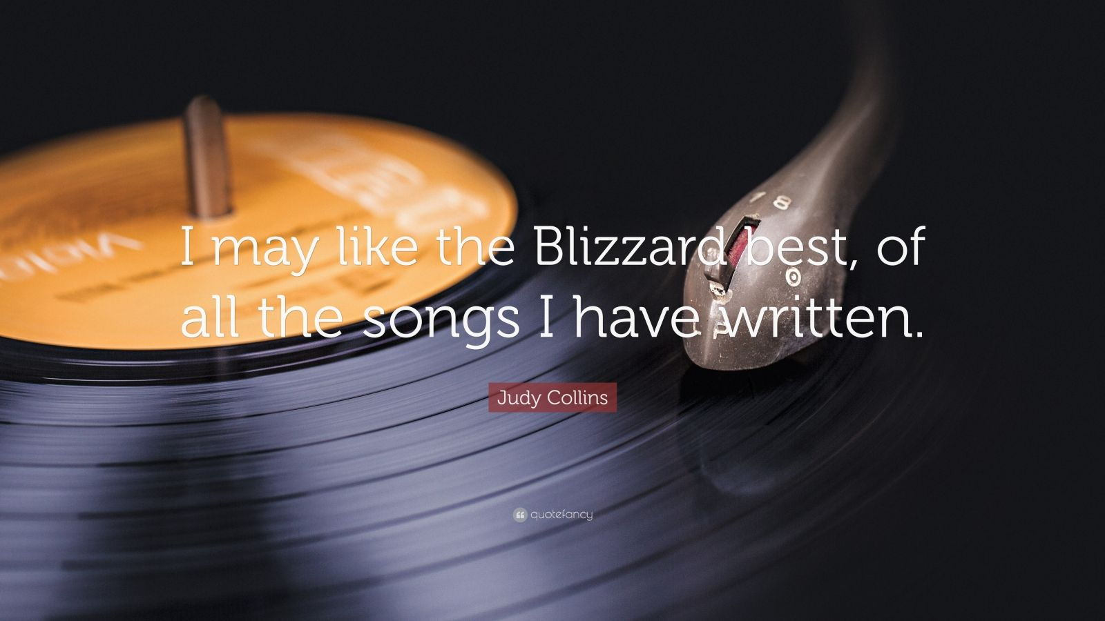 """Judy Collins Quote: """"I may like the Blizzard best, of all the songs"""