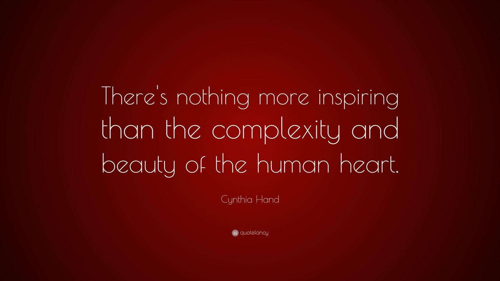 "Cynthia Hand Quote: ""There's nothing more inspiring than the complexity and beauty of the human heart."""