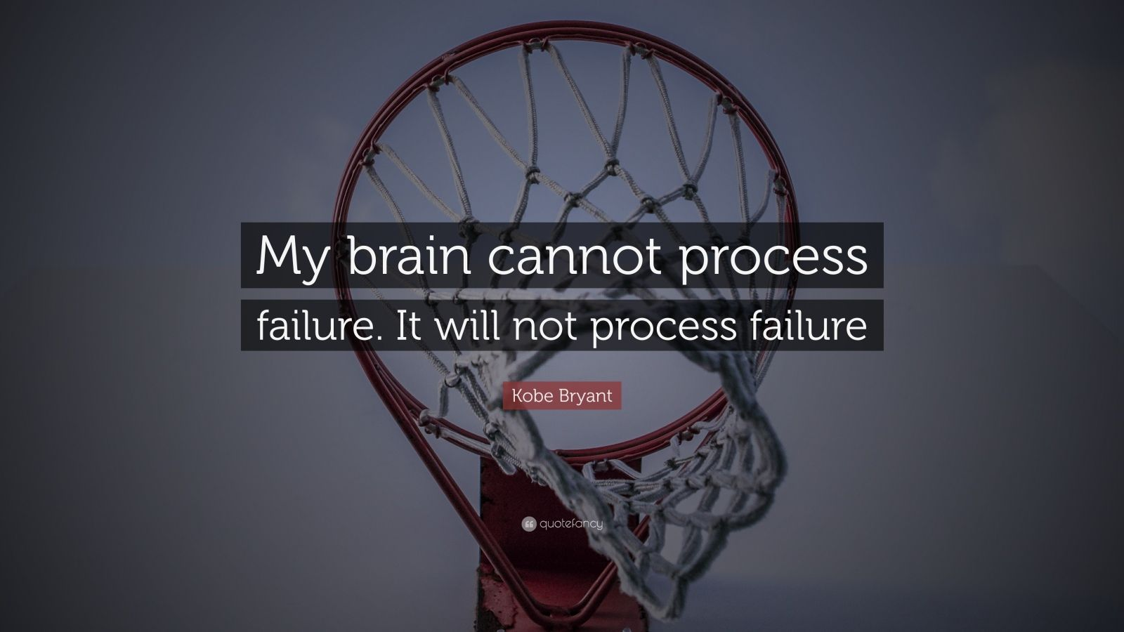 """Kobe Bryant Quote: """"My brain cannot process failure. It will not process failure"""""""