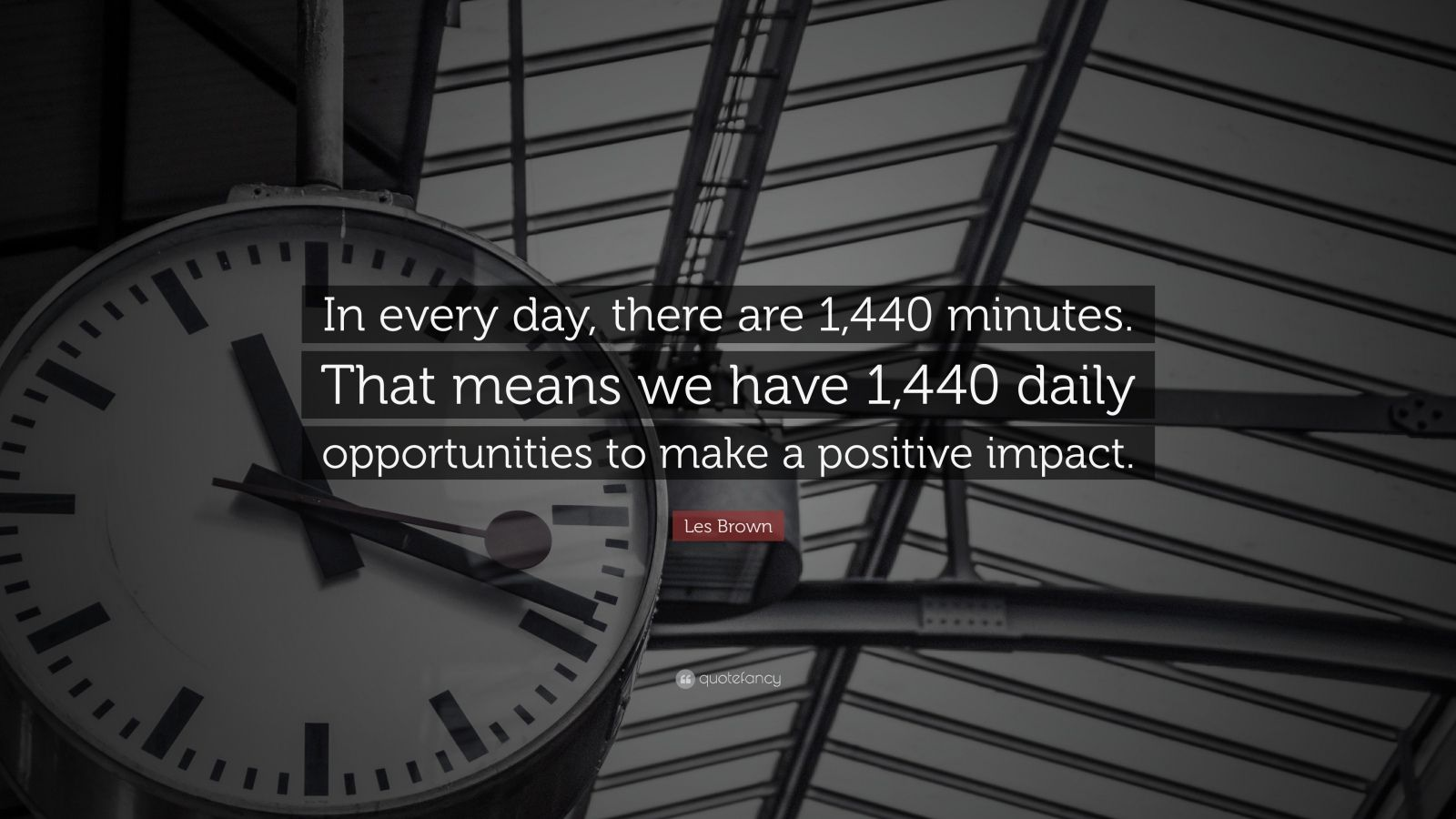 """Opportunity Quotes: """"In every day, there are 1,440 minutes. That means we have 1,440 daily opportunities to make a positive impact."""" — Les Brown"""