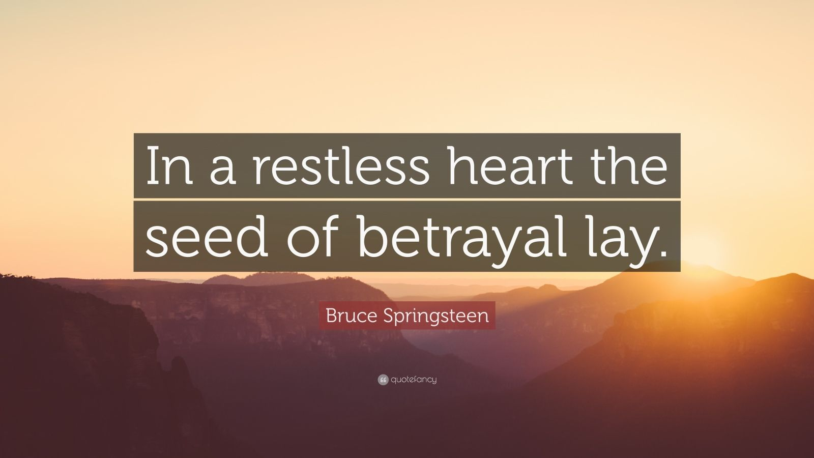 """Bruce Springsteen Quote: """"In a restless heart the seed of betrayal lay."""""""