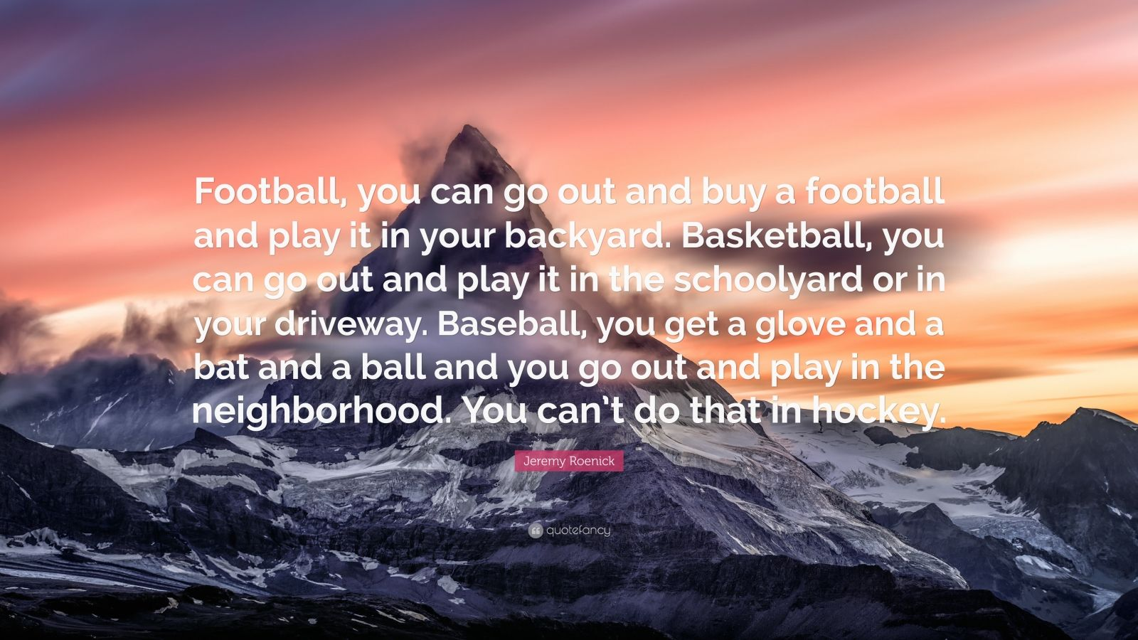 "Jeremy Roenick Quote: ""Football, you can go out and buy a ..."