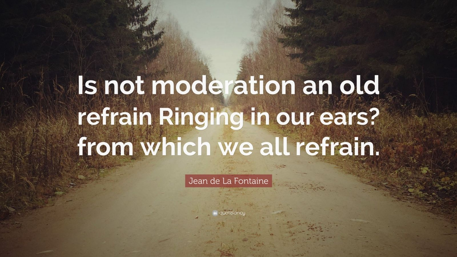 "Jean De La Fontaine Quote: ""Is Not Moderation An Old"