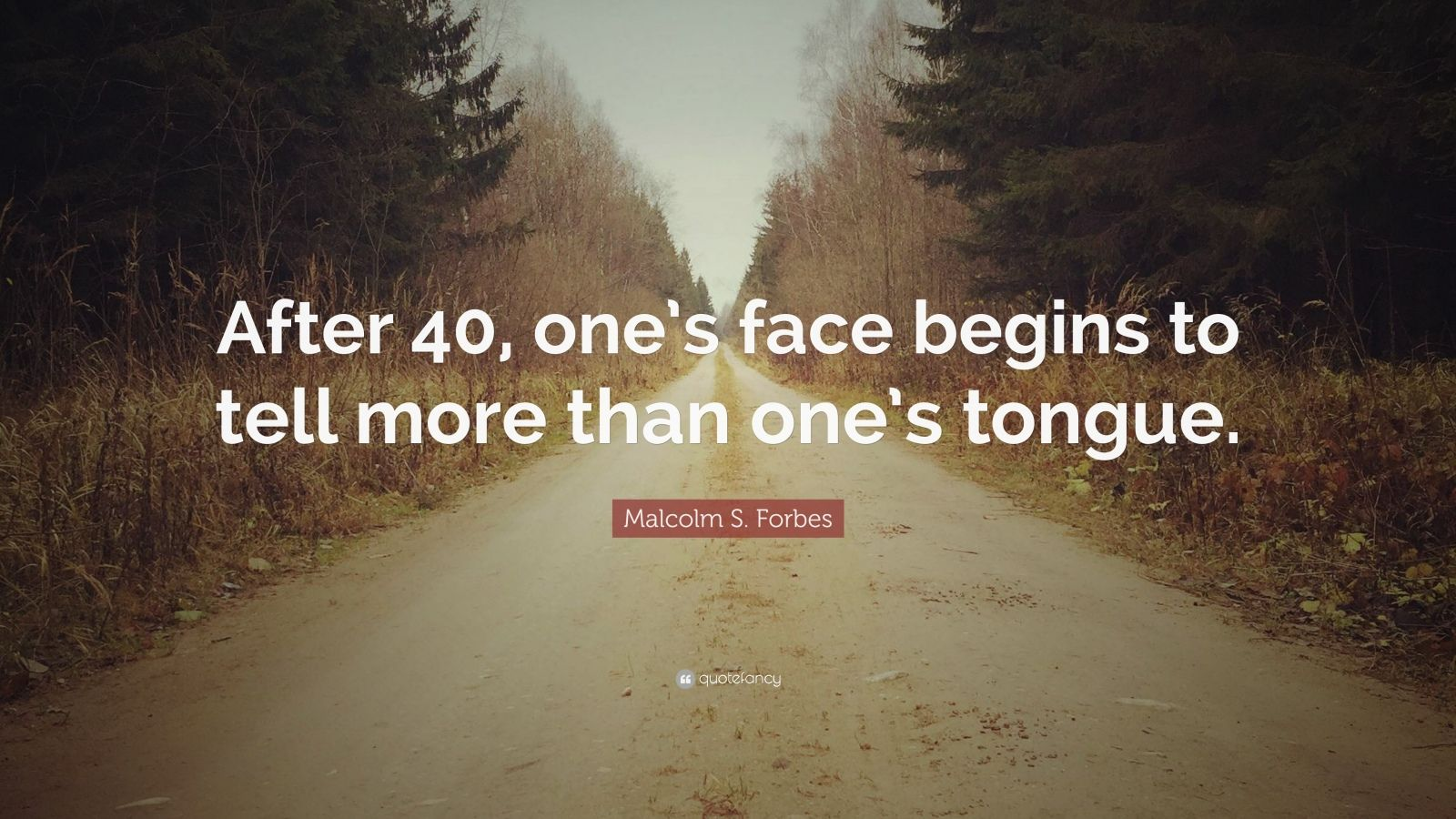 "Malcolm S. Forbes Quote: ""After 40, one's face begins to tell more than one's tongue."""