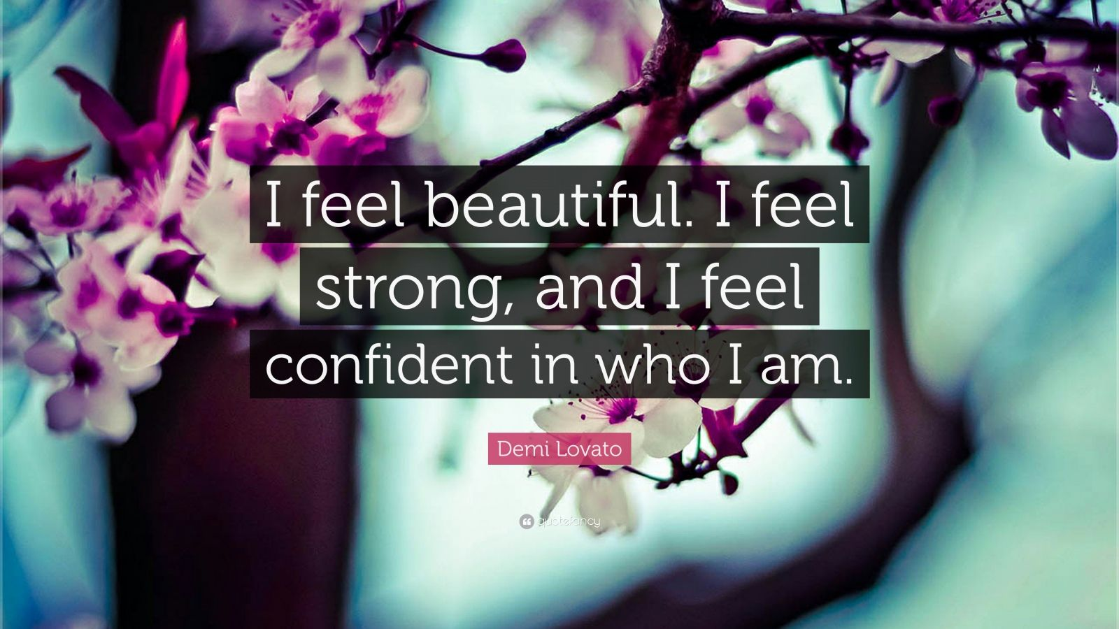 """Demi Lovato Quote: """"I feel beautiful. I feel strong, and I feel confident in who I am."""""""