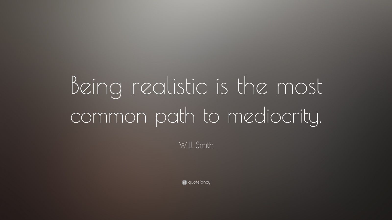 631 will smith quote being realistic is the most common path to jpg