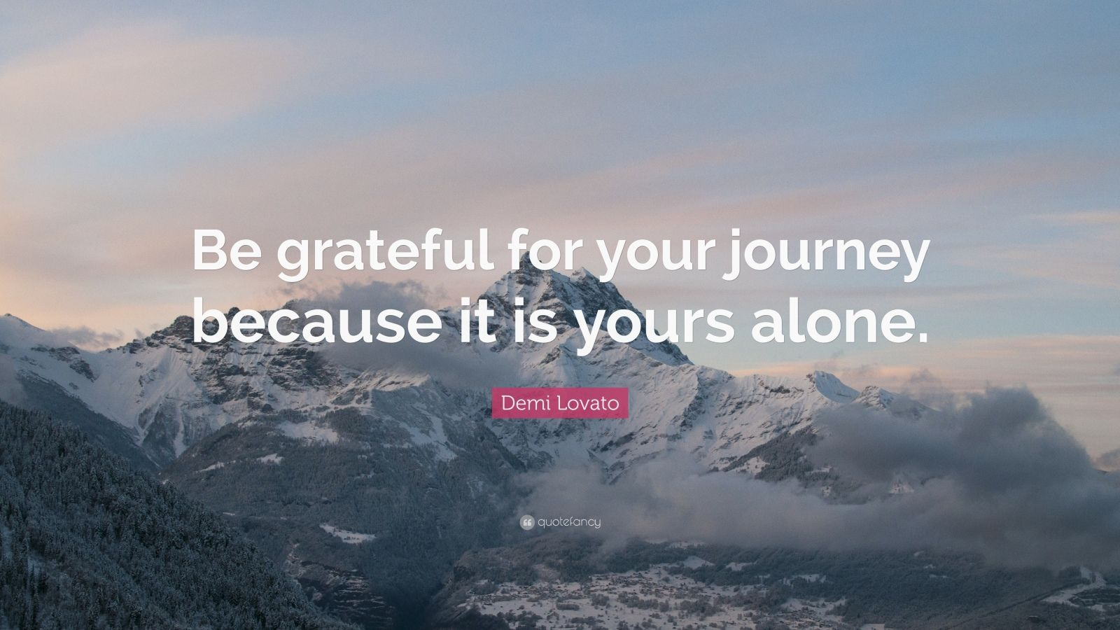 "Demi Lovato Quote: ""Be grateful for your journey because it is yours alone."""
